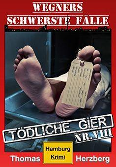 Tödliche Gier: Wegners schwerste Fälle (8. Teil): Hamburg Krimi