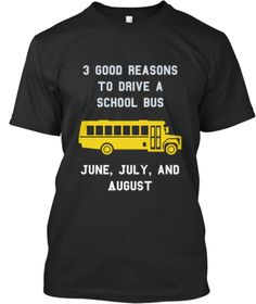 3 Good Reasons To Drive A School Bus June, July, And August Black T-Shirt Front