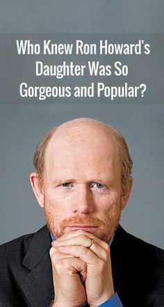 Who Knew Ron Howard's Daughter Was So Gorgeous and Popular?