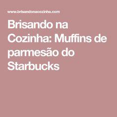 Brisando na Cozinha: Muffins de parmesão do Starbucks