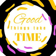 In life or business, it's best not to rush things. Practice patience but know when to make moves. Good things take time.