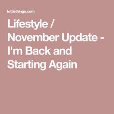 Lifestyle / November Update - I'm Back and Starting Again