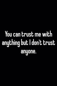 You can trust me with anything but I don't trust anyone. Dont Trust Quotes, Trust Yourself Quotes, I Dont Trust Anyone, Dont Trust People, Lion Quotes, Up Quotes, Fact Quotes, People Quotes, Words Quotes