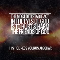 The Official MFI® Blog Quote of the Day: 'The most detestable act in the eyes of God is to hurt and harm the friends of God.' - His Holiness Younus AlGohar