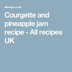 Courgette and pineapple jam recipe - All recipes UK