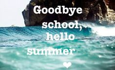 Hello Summer. I wish summer was as long as the school year was. I wish it went by as slow too.