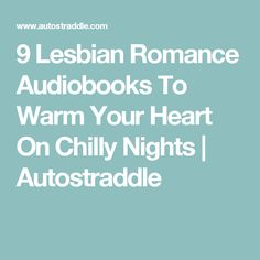 9 Lesbian Romance Audiobooks To Warm Your Heart On Chilly Nights   Autostraddle