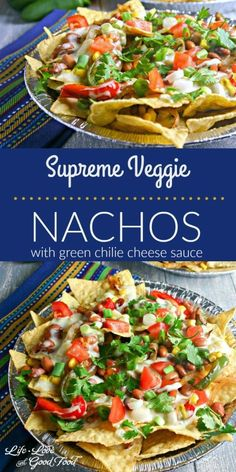 Supreme Veggie Nachos with green chilie cheese sauce | Life, Love, and Good Food