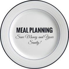 Meal Planning ~ Save Money and Your Sanity!