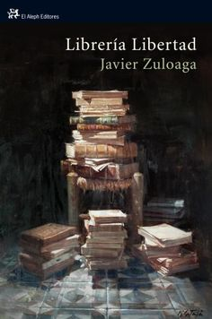 """Francisco Javier Zuloaga. """"Librería Libertad"""". Editorial El Aleph. Es una historia de intriga ambientada en el Raval de Barcelona, en la que confluyen cuatro personajes que, por la lógica de sus biografías, nunca deberían haberse conocido."""