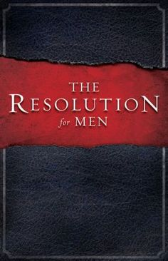 The Resolution for Men. Part of the Friday night Bible Study for men. 7 pm at Sunrise Baptist