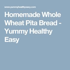 Homemade Whole Wheat Pita Bread - Yummy Healthy Easy
