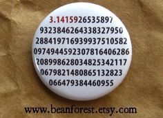 it's pi - pinback button badge. $1.50, via Etsy. http://www.etsy.com/listing/62552400/its-pi-pinback-button-badge