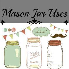 The many uses of Mason Jars!
