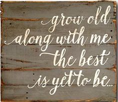 Grow Old Along With Me The Best Is Yet To Be Wood Wall Hanging / Pallet Art / Wedding Gift / Anniversary Gift couples marriage
