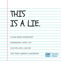 This is a Lie: A Fake News Workshop Wednesday, April 4th 12:30 pm  UWF Pace Library Classroom