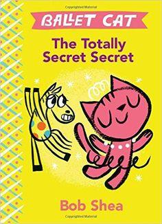 Ballet Cat The Totally Secret Secret: Bob Shea: 9781484713785: Amazon.com: Books