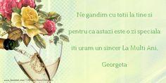 Felicitari de Ziua Numelui - Ne gandim cu totii la tine si pentru ca astazi este o zi speciala iti uram un sincer La Multi Ani, Georgeta