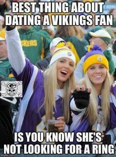 Best thing about dating a Vikings fan? Is you know she's not looking for a ring. Nfl Memes, Football Memes, Sports Memes, Nfl Football, Funny Sports, Football Players, Funny Nfl, Sports App, Funny Minion