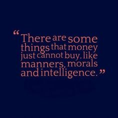#Money #Manners #Intelligence  #Quotes