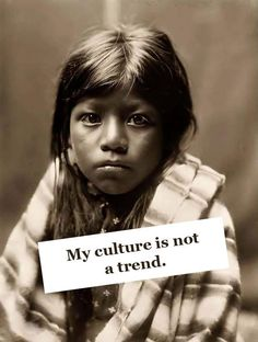 My culture is not a trend. White people, stop wearing our culture for your costumes.