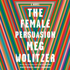 The Female Persuasion audiobook by Meg Wolitzer - Rakuten Kobo Top Ten Books, Personal Development Books, County Library, Literary Fiction, People Magazine, Wall Street Journal, Coming Of Age, Inspire Others, Reading