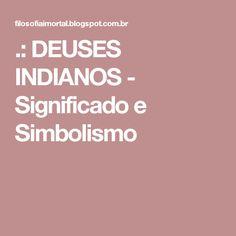 .: DEUSES INDIANOS - Significado e Simbolismo