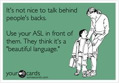 Good thing about ASL. You can have a secret conversation while standing in front…