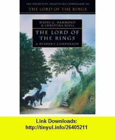 The Lord of the Rings a Readers Companion (9780007270606) Wayne G. Hammond, Christina Scull , ISBN-10: 0007270607 , ISBN-13: 978-0007270606 , , tutorials , pdf , ebook , torrent , downloads , rapidshare , filesonic , hotfile , megaupload , fileserve