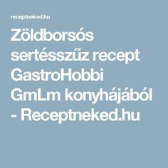 Zöldborsós sertésszűz recept GastroHobbi GmLm konyhájából - Receptneked.hu