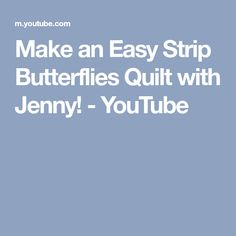 Make an Easy Strip Butterflies Quilt with Jenny! - YouTube