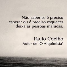 Not knowing whether to wait or to forget is the worst kind of suffering. Paulo Coelho