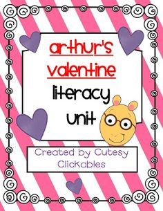Arthur's Valentine Literacy Unit and other Valentine's Ideas