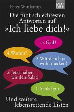 """Die fünf schlechtesten Antworten auf """"Ich liebe dich!"""": und weitere lebensrettende Listen von Peter Wittkamp"""
