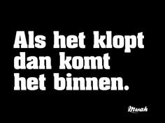My Life Quotes, Work Quotes, Favorite Quotes, Best Quotes, Funny Quotes, Dutch Words, Dutch Quotes, Quotation Marks, One Liner