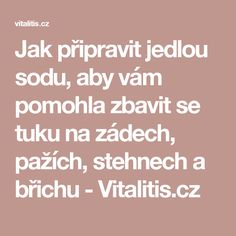Jak připravit jedlou sodu, aby vám pomohla zbavit se tuku na zádech, pažích, stehnech a břichu - Vitalitis.cz Atkins Diet, Alternative Medicine, Organic Beauty, Health And Beauty, Health Fitness, Food And Drink, Math Equations, Masky, Decor