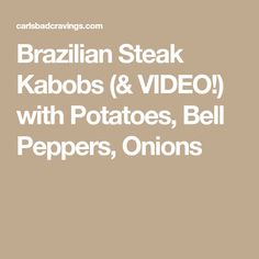 Brazilian Steak Kabobs (& VIDEO!) with Potatoes, Bell Peppers, Onions