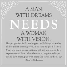 A man with dreams needs a woman with vision