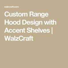 Custom Range Hood Design with Accent Shelves | WalzCraft