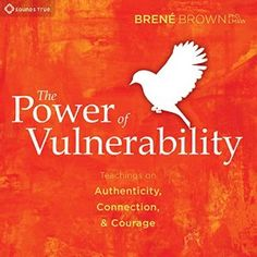 Brown, Brene - The Power of Vulnerability: Teachings of Authenticity, Connection, and Courage
