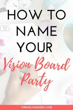 How To Name Your Vision Board Party — Thrive Lounge Giving your vision board party the right name will help to attract the right type of people to your event and help you communicate exactly what your event is about. Vision Boarding, Party Planning Checklist, Goal Planning, Party Market, Party Names, Creating A Vision Board, Think Deeply, Creative Visualization, Event Themes