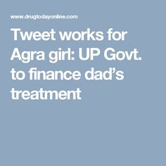 Tweet works for Agra girl: UP Govt. to finance dad's treatment