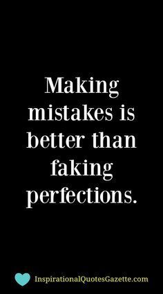 Making mistakes is better than faking perfections - Inspirational Quotes Gazette Best Inspirational Quotes, Motivational Words, Inspiring Quotes About Life, Great Quotes, Words Quotes, Quotes To Live By, Me Quotes, Quotable Quotes, Powerful Quotes