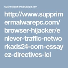 http://www.supprimermalwarepc.com/browser-hijacker/enlever-traffic-networkads24-com-essayez-directives-ici