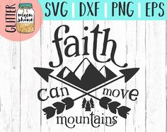 Faith Can Move Mountains svg, .eps, dxf png Files and Designs for Silhouette Cameo and Cricut Explore Air Cutting Machines. Commercial Use License Included! ---- Cute SVG, Funny SVG, DIY, SVG Quote, SVG Sayings, Girl Designs, Pretty SVG, Mom Life, Boy Mom, Girl Mom, Mama Bear, Mothers Day, SVG Design, SVG File, Christian, Southern Mom, Bible Quote, Bible Scripture, Mug Design, Shirt Design, Cutting Designs, Cutting File, Cricut Air, Small Businesses