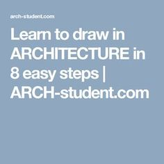 Learn to draw in ARCHITECTURE in 8 easy steps | ARCH-student.com