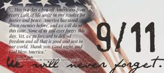 """...This is a day when all Americans from every walk of life unite in our resolve for justice and peace. America has stood down enemies before, and we will do so this time. None of us will ever forget this day. Yet, we go forward to defend freedom and all that is good and just in our world. Thank you. Good night, and God bless America."" -George W. Bush, Address to the Nation on the Terrorist Attacks, September 11, 2001"