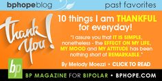 Mental Health. Blog Post: 10 things I am thankful for everyday. - By Melody Moezzi. Click here to read- http://www.bphope.com/Item.aspx/1268