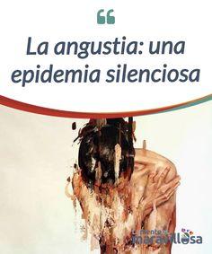La angustia: una epidemia silenciosa   Actualmente hay una verdadera #epidemia de #angustia. Muchas personas la sufren. Sin embargo, las soluciones estandarizadas poco sirven para #aliviarla.  #Emociones