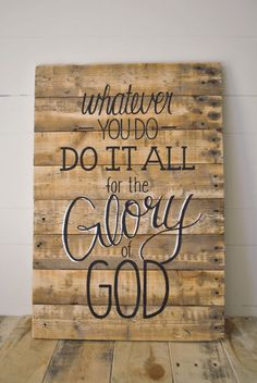 Whatever you do, do it all for the glory of God.